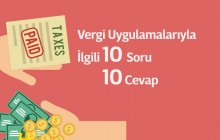 Vergi Uygulamalarıyla İlgili 10 Soru- 10 Cevap - 4