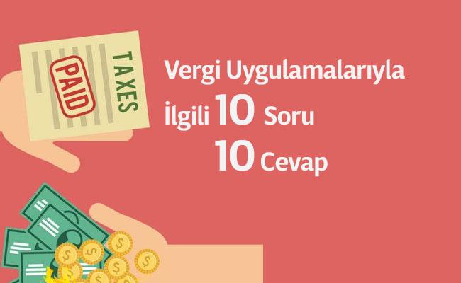 Vergi Uygulamalarıyla İlgili 10 Soru- 10 Cevap - 2